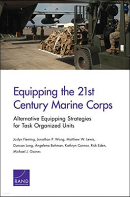 Equipping the 21st Century Marine Corps: Alternative Equipping Strategies for Task-Organized Units