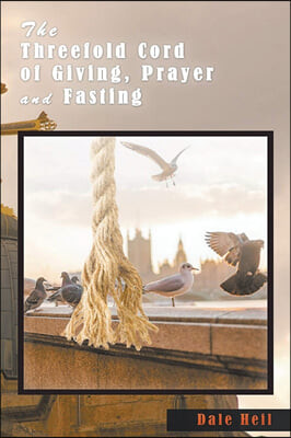 The Threefold Cord of Giving, Prayer and Fasting