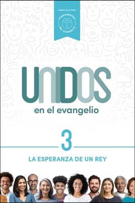Unidos En El Evangelio, Volumen 3, 3: La Esperanza de Un Rey