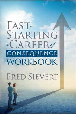 Fast Starting a Career of Consequence: Workbook