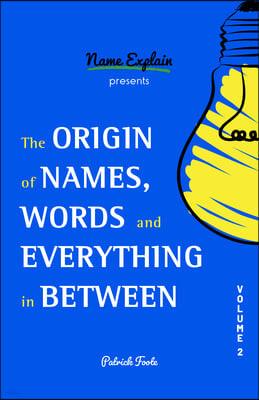 The Origin of Names, Words and Everything in Between: Volume II