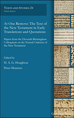 At One Remove: The Text of the New Testament in Early Translations and Quotations