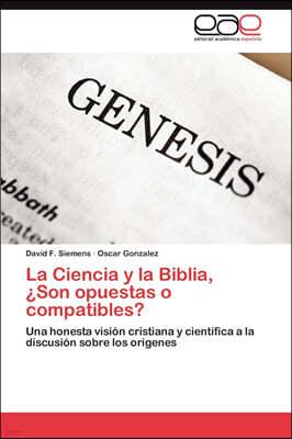 La Ciencia y La Biblia, Son Opuestas O Compatibles?