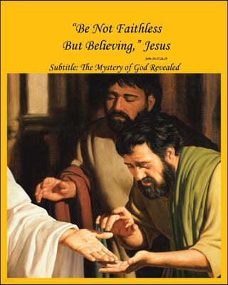 """""""Be Not Faithless But Believing,"""" Jesus (John 20"""