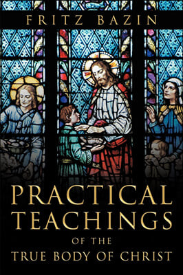 Practical Teachings of the True Body of Christ