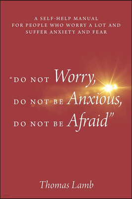 """""""Do Not Worry, Do Not Be Anxious, Do Not Be Afraid"""""""