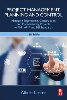 Project Management, Planning and Control: Managing Engineering, Construction, and Manufacturing Projects to Pmi, Apm, and BSI Standards
