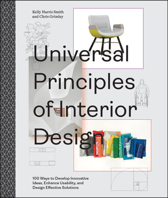 Universal Principles of Interior Design: 100 Ways to Develop Innovative Ideas, Enhance Usability, and Design Effective Solutions