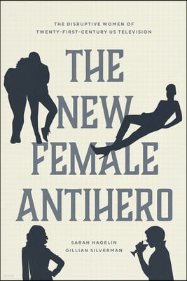 The New Female Antihero: The Disruptive Women of Twenty-First-Century Us Television