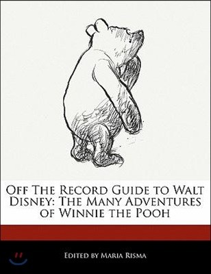 Off the Record Guide to Walt Disney: The Many Adventures of Winnie the Pooh