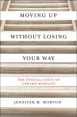 Moving Up Without Losing Your Way: The Ethical Costs of Upward Mobility