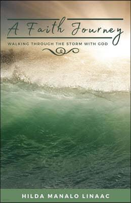 A Faith Journey: Walking Through The Storm With God