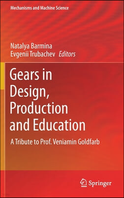Gears in Design, Production and Education: A Tribute to Prof. Veniamin Goldfarb