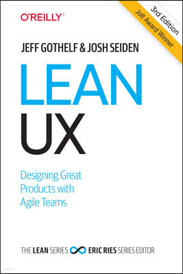 Lean UX: Creating Great Products with Agile Teams