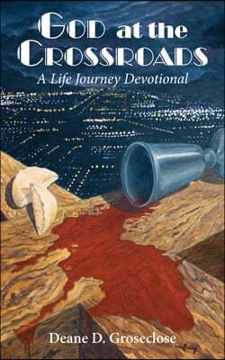 God at the Crossroads: A Life Journey Devotional