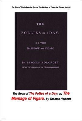 오페라 연극 피가로의 결혼. The Book of The Follies of a Day; or, The Marriage of Figaro, by Thomas Holcroft