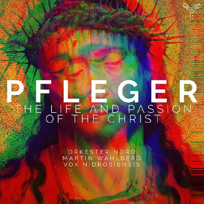 Orkester Nord 아우구스틴 플레거: 그리스도의 생애와 수난 (Augustin Pfleger: Life and Passion of the Christ)