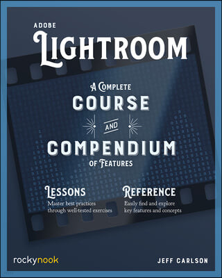 Adobe Lightroom: A Complete Course and Compendium of Features