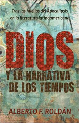 Dios y la narrativa de los tiempos: Tras las huellas del Apocalipsis en la literatura latinoamericana