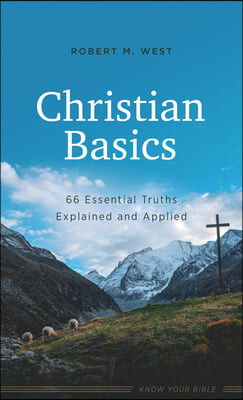 Christian Basics: 66 Essential Truths Explained and Applied