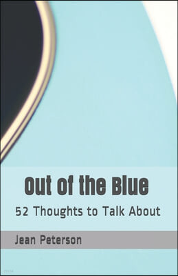 Out of the Blue Revised: 52 Thoughts to Talk About