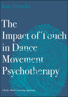 The Impact of Touch in Dance Movement Psychotherapy: A Body-Mind Centering Approach