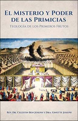 El Misterio y Poder de las Primicias: Teologia de los Primeros Frutos