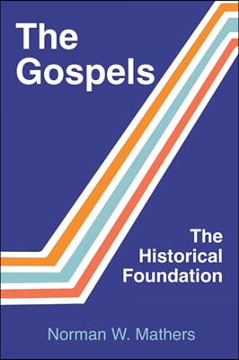 The Gospels The Historical Foundation