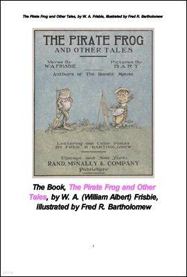 해적 개구리 와 다른 이야기들.The Pirate Frog and Other Tales, by W. A. Frisbie, Illustrated by Fred R. Bartholom