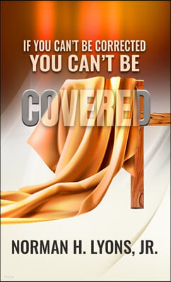 If You Can't Be Corrected, You Can't Be Covered