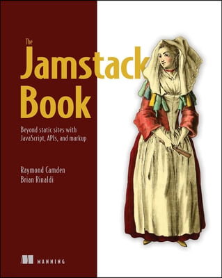 The Jamstack Book: Beyond Static Sites with Javascript, Apis, and Markup
