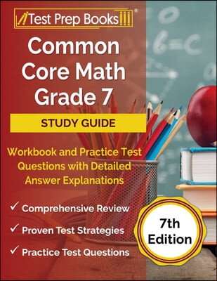 Common Core Math Grade 7 Study Guide Workbook and Practice Test Questions with Detailed Answer Explanations [7th Edition]