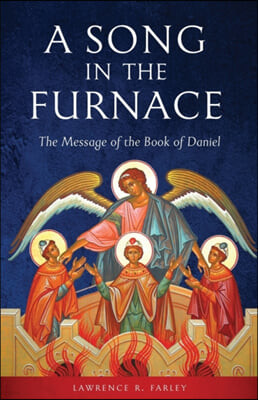 A Song in the Furnace: The Message of the Book of Daniel