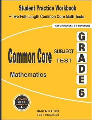 Common Core Subject Test Mathematics Grade 6: Student Practice Workbook + Two Full-Length Common Core Math Tests