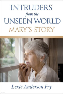 Intruders from the Unseen World; Mary's Story