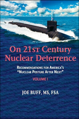 On 21st Century Nuclear Deterrence, 1: Recommendations for America's Nuclear Posture After Next - Volume 1