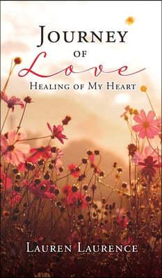 Journey of Love Healing of My Heart