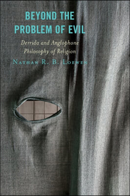 Beyond the Problem of Evil: Derrida and Anglophone Philosophy of Religion