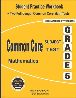 Common Core Subject Test Mathematics Grade 5: Student Practice Workbook + Two Full-Length Common Core Math Tests