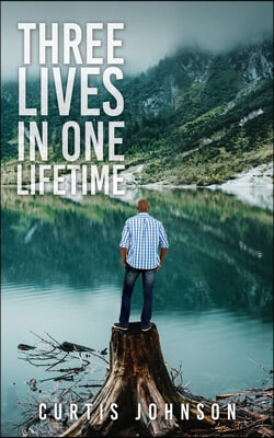 Three Lives in One Lifetime