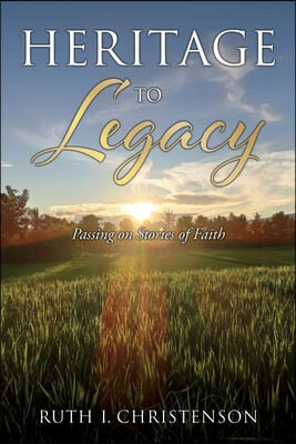 HERITAGE to LEGACY: Passing on Stories of Faith