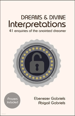 Dreams & Divine Interpretations: 41 Enquiries of the Anointed Dreamer