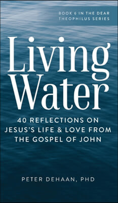 Living Water: 40 Reflections on Jesus's Life and Love from the Gospel of John
