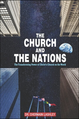 The Church and the Nations: The Transforming Power of Christ's Church on the World