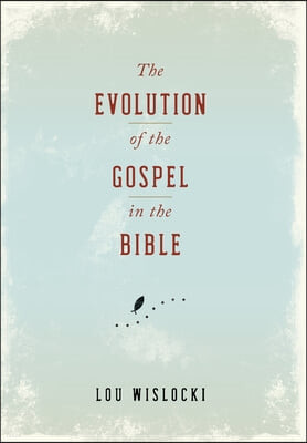 The Evolution of the Gospel in the Bible