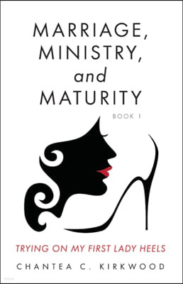 Marriage, Ministry, and Maturity Book 1: Trying on My First Lady Heels