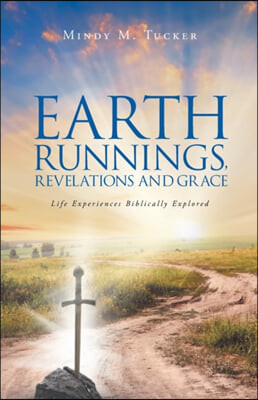 Earth Runnings, Revelations and Grace: Life Experiences Biblically Explored