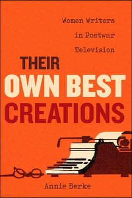 Their Own Best Creations, 1: Women Writers in Postwar Television