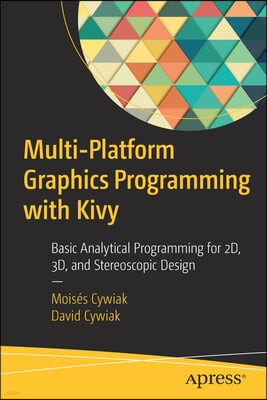 Multi-Platform Graphics Programming with Kivy: Basic Analytical Programming for 2d, 3d, and Stereoscopic Design