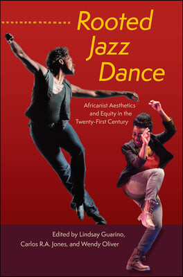Rooted Jazz Dance: Africanist Aesthetics and Equity in the Twenty-First Century